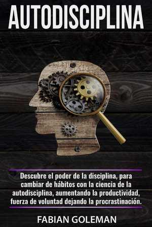 portada del libro autodisciplina descubre el poder de la disciplina, para cambiar de hábitos con la ciencia de la autodisciplina