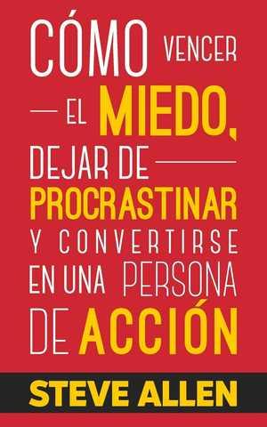 portada del libro cómo vencer el miedo dejar de procrastinar y convertirse en una persona de acción