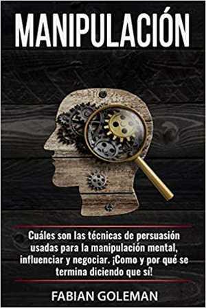 portada del libro manipulación cuáles son las técnicas de persuasión usadas para la manipulación mental, para influenciar y negociar ¡Cómo y por qué se termina diciendo que sí!