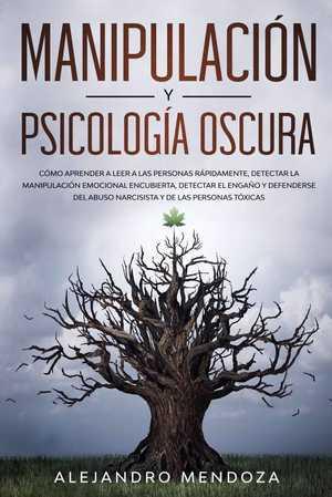 portada del libro Manipulación y Psicología Oscura: Cómo aprender a leer a las personas, detectar la manipulación emocional encubierta, detectar el engaño y defenderse del abuso narcisista y de las personas tóxicas