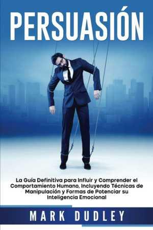 portada del libro persuasión guía definitiva para influir y conocer el comportamiento humano
