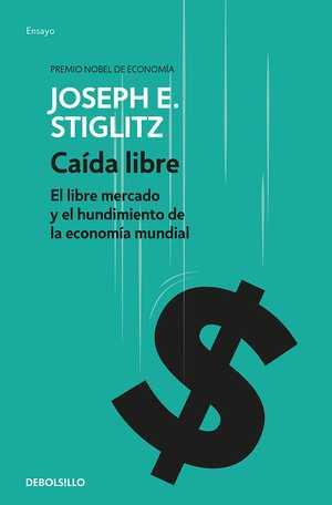 portada del libro caída libre el libre mercado y el hundimiento de la economía mundial